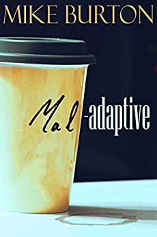 Mal-adaptive by [Burton, Mike]
