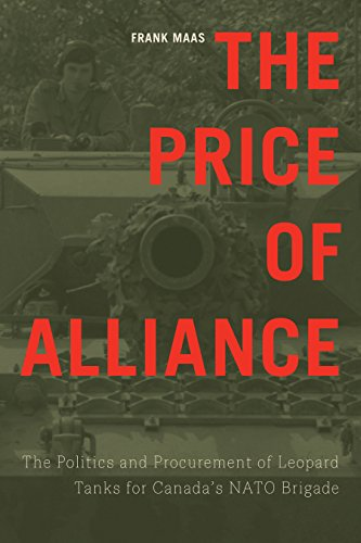 The Price of Alliance: The Politics and Procurement of Leopard Tanks for Canada's NATO Brigade