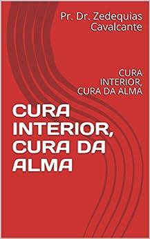 CURA INTERIOR, CURA DA ALMA: CURA INTERIOR, CURA DA ALMA