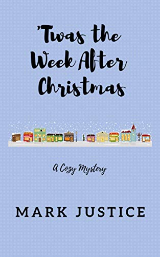 'Twas the Week After Christmas (Season's Change Book 1) by [Justice, Mark]
