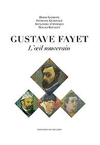 Gustave Fayet : L'oeil souverain par Stéphane Guibourgé