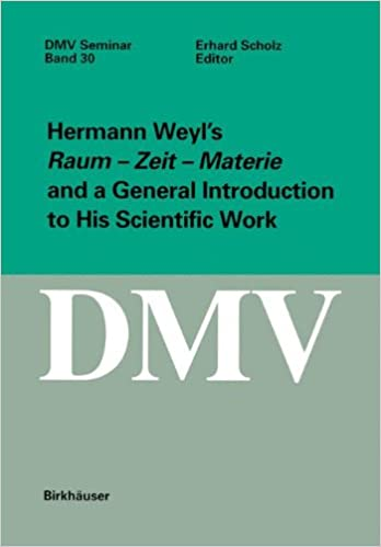 Hermann Weyl's Raum - Zeit - Materie and a General Introduction to His Scientific Work (Oberwolfach Seminars) (English and German Edition)