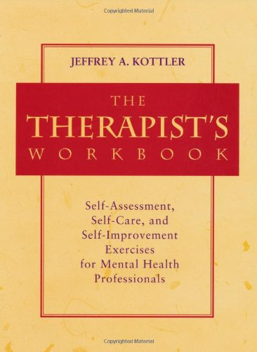 The Therapist's Workbook: Self-Assessment, Self-Care, and...