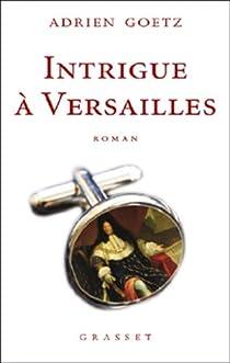 Intrigue à Versailles par Goetz