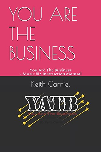 YOU ARE THE BUSINESS: You Are The Business - Music Biz Instruction Manual