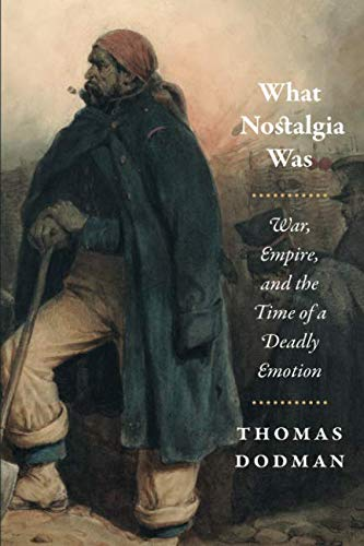What Nostalgia Was: War, Empire, and the Time of a Deadly Emotion (Chicago Studies in Practices of Meaning)