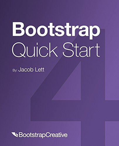 Bootstrap 4 Quick Start: A Beginner's Guide to Building Responsive Layouts with Bootstrap 4 by Bootstrap Creative