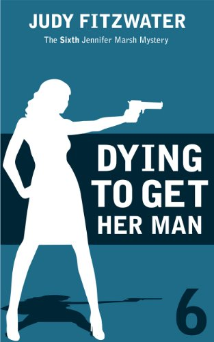 Dying to Get Her Man (The Jennifer Marsh Mysteries Book 6)