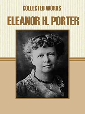 Collected works of eleanor h porter kindle edition by for Eleanor h porter images