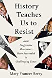 Image of History Teaches Us to Resist: How Progressive Movements Have Succeeded in Challenging Times