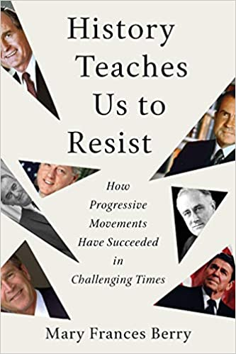 a1fb287cd13b History Teaches Us to Resist  How Progressive Movements Have Succeeded in  Challenging Times  Mary Frances Berry  9780807005460  Amazon.com  Books