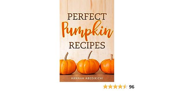 Perfect Pumpkin Recipes: A Charming Holiday Pumpkin Cookbook