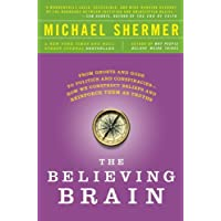 The Believing Brain: From Ghosts and Gods to Politics and Conspiracies - How We Construct Beliefs and Reinforce Them as Truths