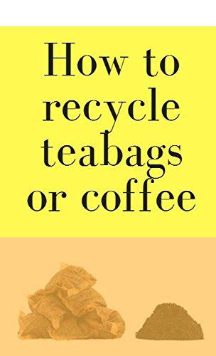 How To Recycle Tea Bags Or Coffee (Coffee Mug Recycle)