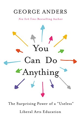 "You Can Do Anything: The Surprising Power of a ""Useless"" Liberal Arts Education cover"