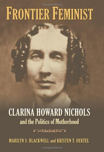 Frontier Feminist: Clarina Howard Nichols and the Politics of Motherhood