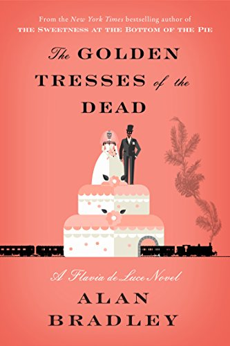 The Golden Tresses of the Dead: A Flavia de Luce Novel