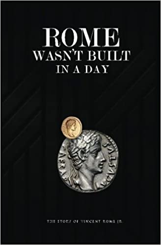 Rome Wasn't Built In A Day: The Story Of Vincent Rome Jr by Mr Vincent Rome Jr (2016-02-15)