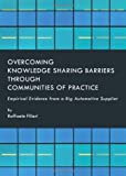 Overcoming Knowledge Sharing Barriers through Communities of Practice, Raffaele Filieri, 1443820695