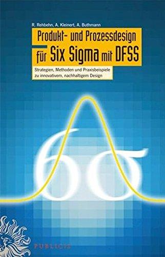 Produkt- und Prozessdesign für Six Sigma mit DFSS: Strategien, Methoden und Praxisbeispiele zu innovativem, nachhaltigem Design