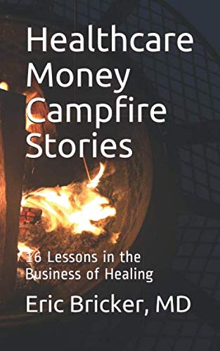 Healthcare Money Campfire Stories: 16 Lessons in the Business of Healing