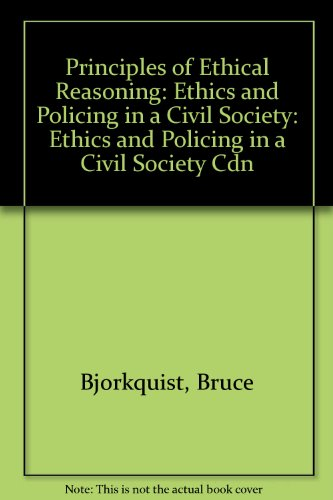 The Principles of Ethical Reasoning: Ethics and Policing in a Civil Society