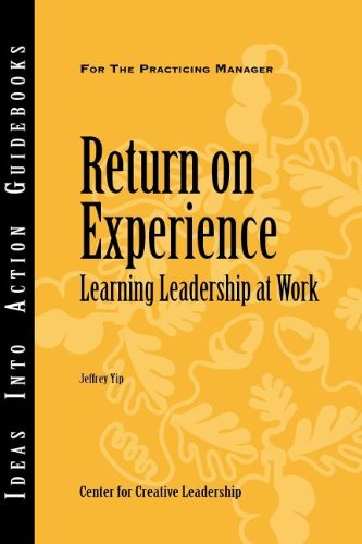 Return on Experience: Learning Leadership at Work (Ideas Into Action Guidebooks CCL; Books24x7. Businesspro)