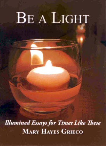 Be A Light - Illumined Essays for Times Like These PDF
