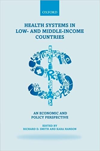 Health Systems in Low- and Middle-Income Countries An economic and policy perspective by Hanson, Kara [Oxford University Press, USA,2012]