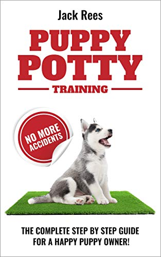 PUPPY POTTY TRAINING: THE COMPLETE STEP BY STEP GUIDE FOR A HAPPY PUPPY - Pads Result Quick Training