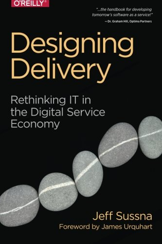 Designing Delivery: Rethinking IT in the Digital Service Economy - Enterprise Software Delivery