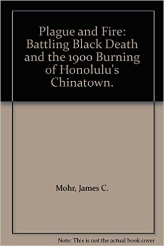 Ebooks grecs gratuits 4 télécharger Plague and Fire: Battling Black Death and the 1900 Burning of Honolulu's Chinatown. by James C. Mohr PDF DJVU