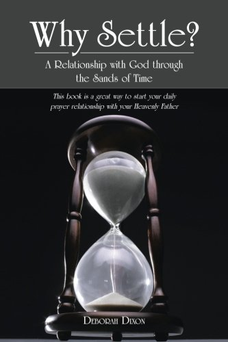 Why Settle?: A Relationship with God Through the Sands of Time