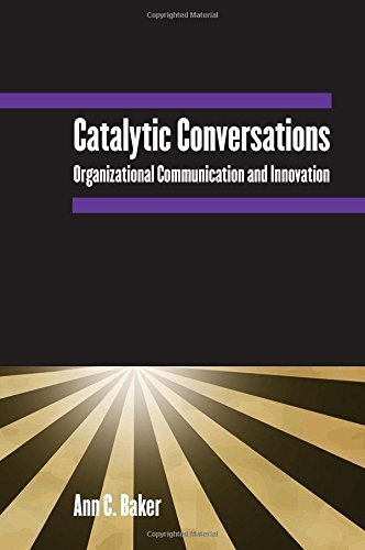 Catalytic Conversations: Organizational Communication and Innovation by Ann C. Baker (2014-11-17) (Catalytic Conversations)