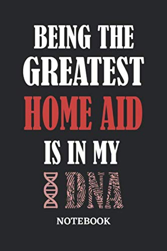 Being the Greatest Home Aid is in my DNA Notebook: 6x9 inches - 110 graph paper, quad ruled, squared, grid paper pages • Greatest Passionate Office Job Journal Utility • Gift, Present Idea