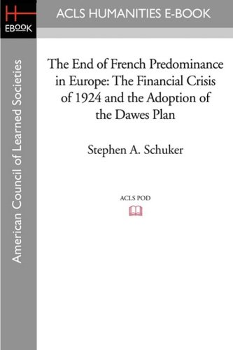 The End of French Predominance in Europe: The Financial Crisis of 1924 and the Adoption of the Dawes Plan (American Council of Learned Societies)