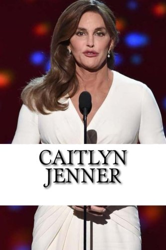 Caitlyn Jenner: A Biography
