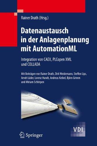 Datenaustausch in der Anlagenplanung mit AutomationML: Integration von CAEX, PLCopen XML und COLLADA (VDI-Buch) (German Edition) by Drath Rainer Draht Rainer