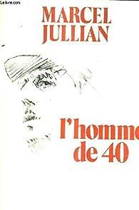 L'homme de 40 par Marcel Jullian