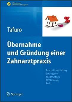 bernahme-und-grndung-einer-zahnarztpraxis-entscheidungsfindung-organisation-kooperationen-edv-finanzen-recht-erfolgskonzepte-zahnarztpraxis-management-german-edition