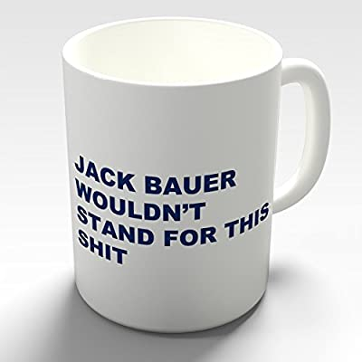 Ceramic Tea Mug Jack Bauer 24 Wouldn't Stand For This By Twisted Envy