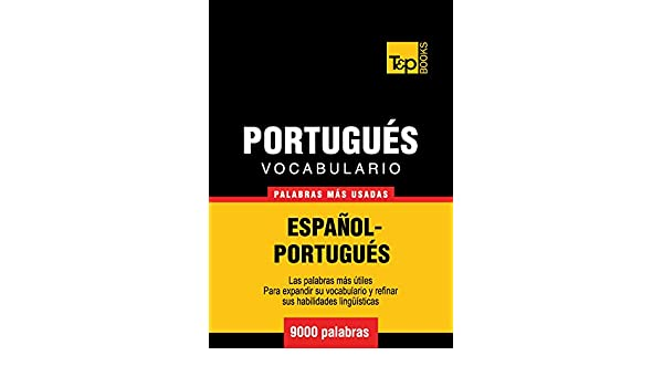 Vocabulario español-portugués - 9000 palabras más usadas (T&P Books) (Spanish Edition) - Kindle edition by Andrey Taranov.
