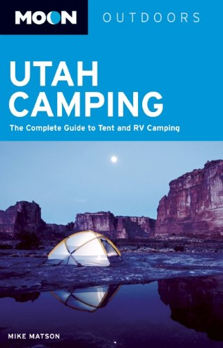 Moon Utah Camping: The Complete Guide to Tent and RV Camping (Moon Outdoors) by Brand: Avalon Travel Publishing
