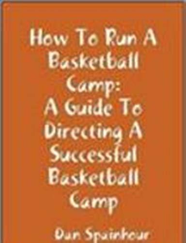 How To Run A Baskeball Camp: A Guide to Directing a Successful Basketball Camp por Dan Spainhour