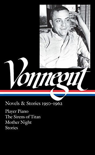Kurt Vonnegut: Novels & Stories 1950-1962: Player Piano / The Sirens of Titan /: Library of America #226