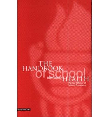 [(The Handbook of School Health)] [Author: Medical Officers of Schools Association] published on (May, 1999)