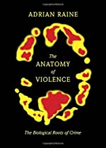 The Anatomy of Violence: The Biological Roots of Crime