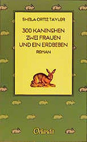 300 Kaninchen, zwei Frauen und ein Erdbeben: Roman