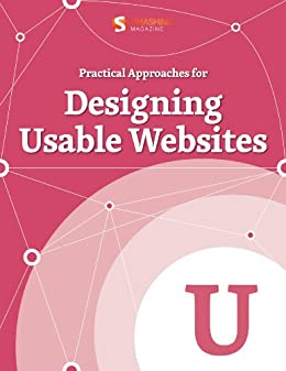 Practical Approaches for Designing Usable Websites (Smashing eBook Series 20) by [Magazine, Smashing]