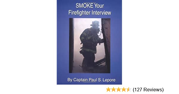 Smoke Your Firefighter Interview By Paul S Lepore September 1